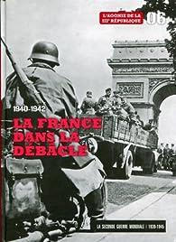 1940-1942 la France Dans la Débâcle - Tome 6. L'agonie de la IIIe République par Le Figaro