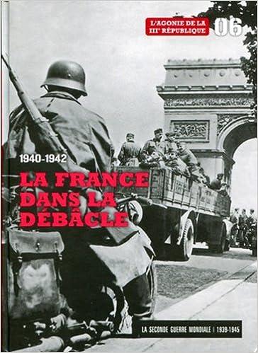 En ligne téléchargement 1940-1942 la France Dans la Débâcle - Tome 6. L'agonie de la IIIe République. Dvd La Grande-Bretagne aux abois pdf epub