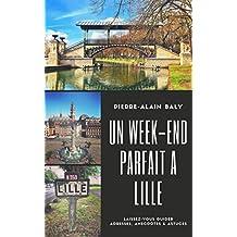 Un week-end parfait à Lille: Laissez-vous guider. Adresses, anecdotes & astuces. Edition 2018 (French Edition)