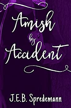 Amish by Accident (Amish by Accident Trilogy Book 1) by [Spredemann, J.E.B.]