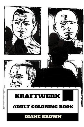 (Kraftwerk Adult Coloring Book: Electronic Music Pioneers and Robot Pop Masterminds, Grammy Award Winners and Synth Pop Band Inspired Adult Coloring)