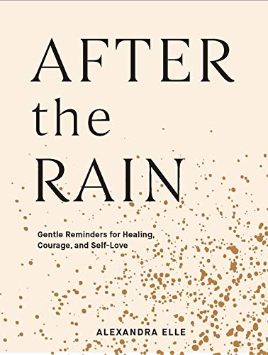 Book Cover: After the Rain: Gentle Reminders for Healing, Courage, and Self-Love