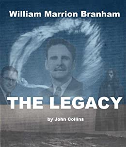 William Marrion Branham: The Legacy - Kindle edition by John