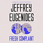 Fresh Complaint: Stories | Jeffrey Eugenides