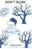 Don't Blink by Shayna Hefner (2011-02-16)