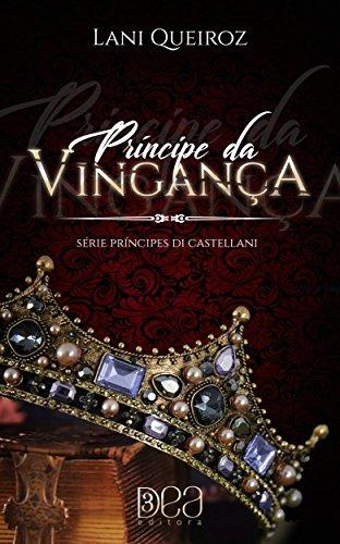 Príncipe da Vingança (Príncipes Di Castellani Livro 1) por [Queiroz, Lani]