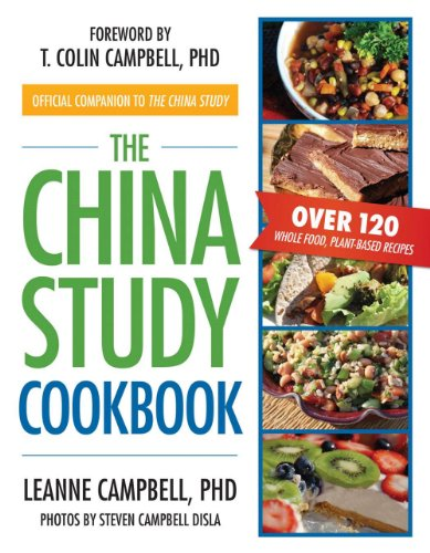The China Study Cookbook: Over 120 Whole Food, Plant-Based Recipes by LeAnne Campbell