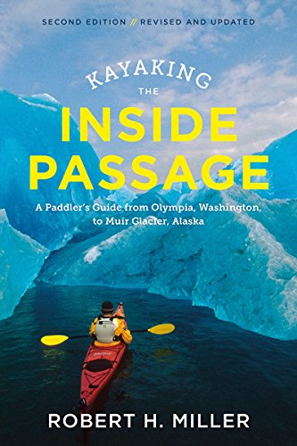 Kayaking the Inside Passage: A Paddler's Guide from Olympia, Washington, to Muir Glacier, Alaska (Second Edition)