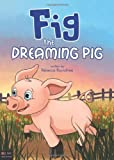 Fig the Dreaming Pig, Rebecca Roundtree, 1617771767
