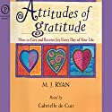 Attitudes of Gratitude: How to Give and Receive Joy Every Day of Your Life Audiobook by M. J. Ryan Narrated by Gabrielle de Cuir