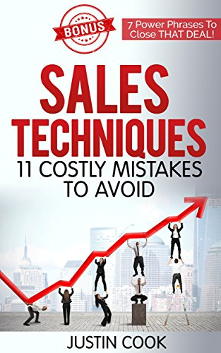 Sales Techniques: 11 Costly Mistakes To Avoid: Bonus: 7 Power Phrases to Close THAT Deal! Pdf