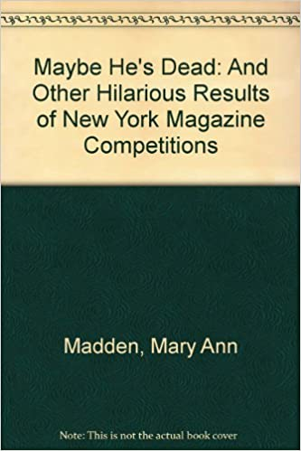 Maybe hes dead and other hilarious results of new york magazine competitions mary ann madden 9780394749181 amazon com books