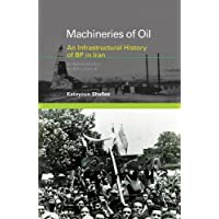 Machineries of Oil: An Infrastructural History of BP in Iran (Infrastructures)