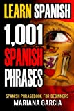 img - for Learn Spanish: 1,001 Spanish Phrases, Spanish Phrasebook for Beginners (Spanish Phrasebooks, Learn Spanish Easy, Spanish for Beginners, Speak Spanish, Spanish Phrase Book, Spanish Language) (Volume 1) book / textbook / text book