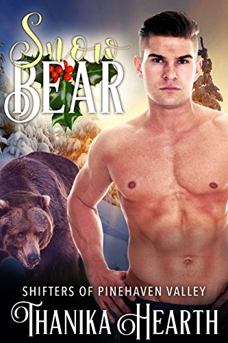 Snow Bear: Shifters of Pinehaven Valley Book 1 by [Hearth, Thanika]