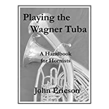 Playing the Wagner Tuba: A Handbook for Hornists