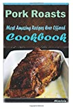 Pork Roasts: 101 Delicious, Nutritious, Low Budget, Mouth Watering Cookbook