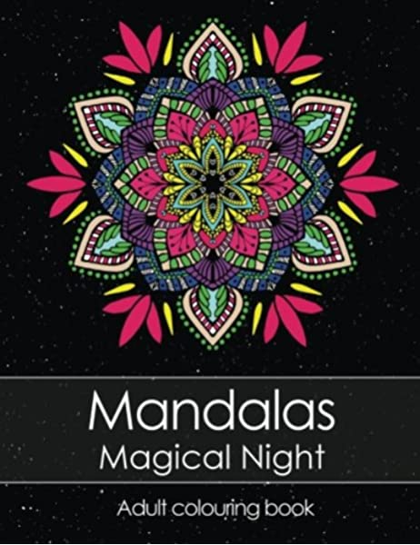 Amazon.com: Adult Colouring Book: Mandalas Magical Night For Stress Relief  + BONUS 60 Free Mandala Colouring Pages (PDF To Print) (9781548276201):  Art, Coloring Books: Books