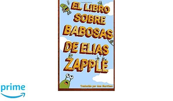 El libro sobre babosas de Elias Zapple (Spanish Edition ...