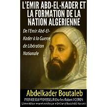 Emir Abd-El-Kader et la Formation de la Nation Algérienne (Préface du Professeur Charles-Robert AGERERON) (French Edition)