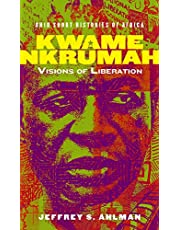 Kwame Nkrumah: Visions of Liberation (Ohio Short Histories of Africa)