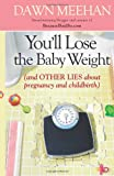 You'll Lose the Baby Weight, Dawn Meehan, 1439183805