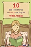 10 Bed-Time Stories in French and English with audio.: French for Kids – Learn French with Parallel English Text (Volume 2) (French and English Edition)