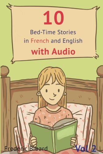 10 Bed-Time Stories in French and English with audio.: French for Kids – Learn French with Parallel English Text (Volume 2) (French and English Edition) by CreateSpace Independent Publishing Platform