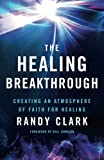 img - for The Healing Breakthrough: Creating an Atmosphere of Faith for Healing book / textbook / text book