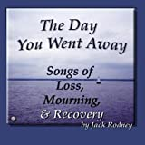 The Day You Went Away is a collection of songs I've written over a lifetime about loss, mourning, and recovery. Originally, I wrote them to help myself in my own times of loss. Writing, playing, singing, and recording these songs helped me deal with ...