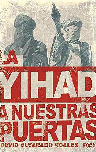 La yihad a nuestras puertas: La amenaza de Al Qaeda en el Magreb Islámico Investigación: Amazon.es: Alvarado, David: Libros