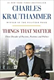 Product picture for Things That Matter: Three Decades of Passions, Pastimes and Politics [Deckled Edge] by Charles Krauthammer