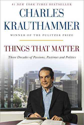 Book cover from Things That Matter: Three Decades of Passions, Pastimes and Politics [Deckled Edge] by Charles Krauthammer