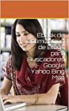 Ebook de Optimización de Blogs para Buscadores Google Yahoo Bing Msn (Spanish Edition)