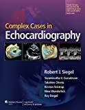 Complex Cases in Echocardiography, Siegel, Robert J. and Gurudevan, Swaminatha V., 1451176465