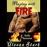 Playing with Fire: Erotic Romance | Aleena Stark