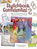 Sketchbook Confidential 2: Enter the secret worlds of 38 master artists