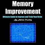 Memory Improvement: Ultimate Guide to Improve and Train Your Brain | Adrian Tweeley