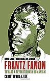 Frantz Fanon: Toward a Revolutionary Humanism (Ohio Short Histories of Africa)