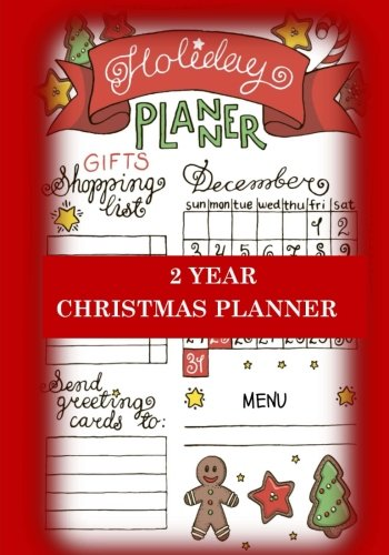 (Christmas Planner Two Year Christmas Planner: Holiday Planner for Shopping Lists, Grocery Lists, Menus and Christmas Memories (Holiday Notebooks and)