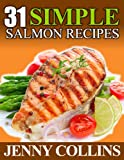 31 Simple Salmon Recipes! (Tastefully Simple Recipes Book 3)