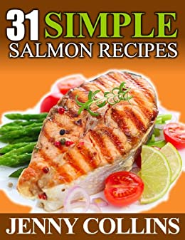 31 Simple Salmon Recipes! (Tastefully Simple Recipes) by [Collins, Jenny]