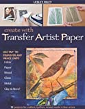 Create with Transfer Artist Paper, Lesley Riley, 1607052679