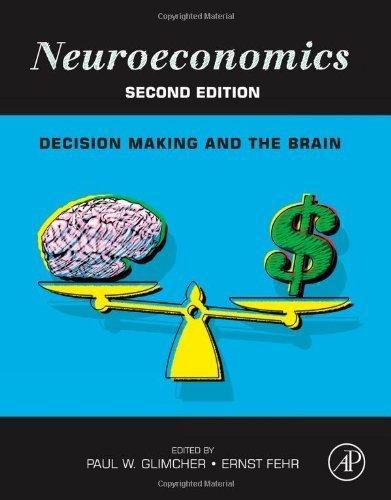 Neuroeconomics, Second Edition: Decision Making and the Brain (2013-10-11) (Neuroeconomics Second Edition Decision Making And The Brain)