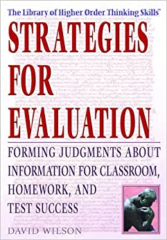 Book Strategies For Evaluation: Forming Judgments About Information For Classroom, Homework, And Test Success (THE LIBRARY OF HIGHER ORDER THINKING SKILLS)