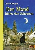 Der Mond hinter den Scheunen: Eine Fabel von Katzen, Mäusen und Ratzen. Mit Kapitelzeichnungen von Erwin Moser