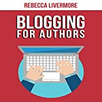 Blogging for Authors: Build an Author Platform and Sell More Books with Your Blog   Rebecca Livermore