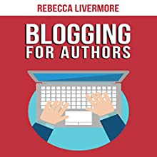 Blogging for Authors: Build an Author Platform and Sell More Books with Your Blog Audiobook by Rebecca Livermore Narrated by Rachel Carr