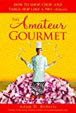 The Amateur Gourmet, Adam D. Roberts, 0553804979