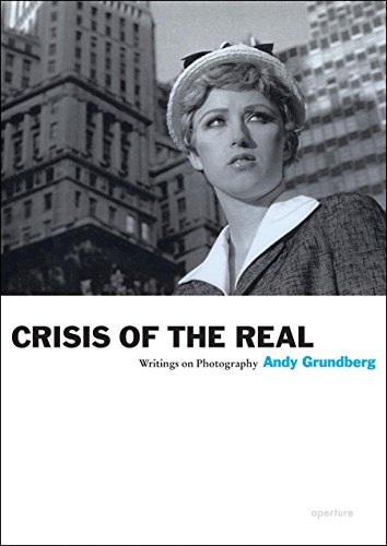 Andy Grundberg: Crisis of the Real: Writings on Photography